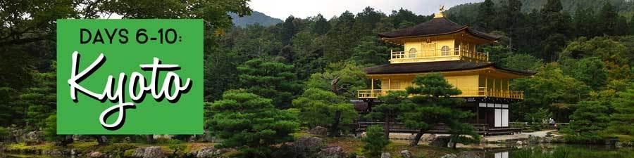 Days 6-10: Kyoto