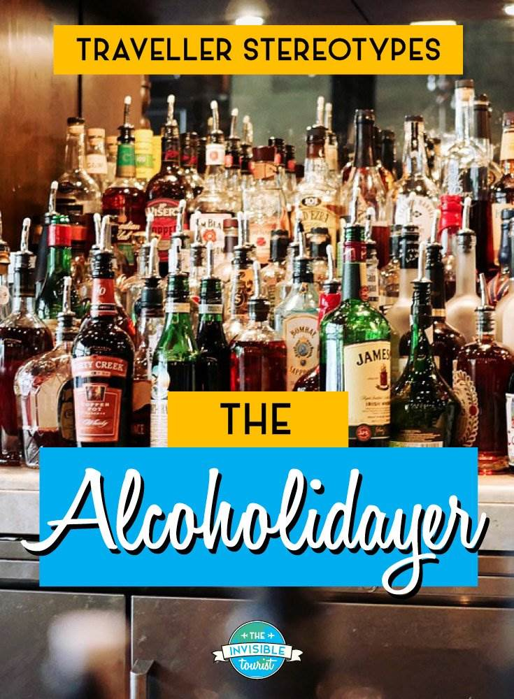 Alcoholidayer - Traveller Stereotypes: What's an Invisible Tourist? | The Invisible Tourist