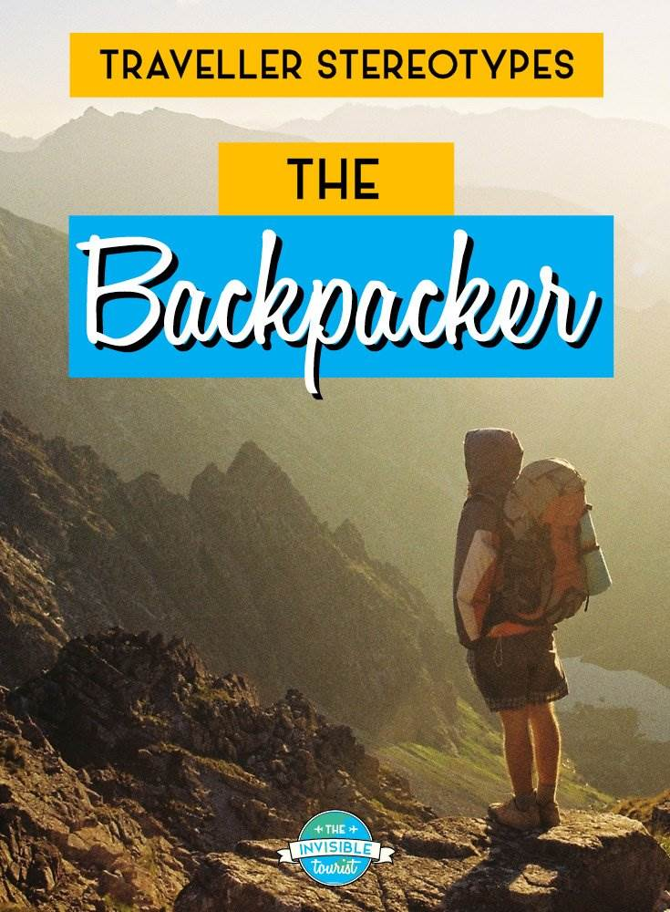 Backpacker - Traveller Stereotypes: What's an Invisible Tourist? | The Invisible Tourist