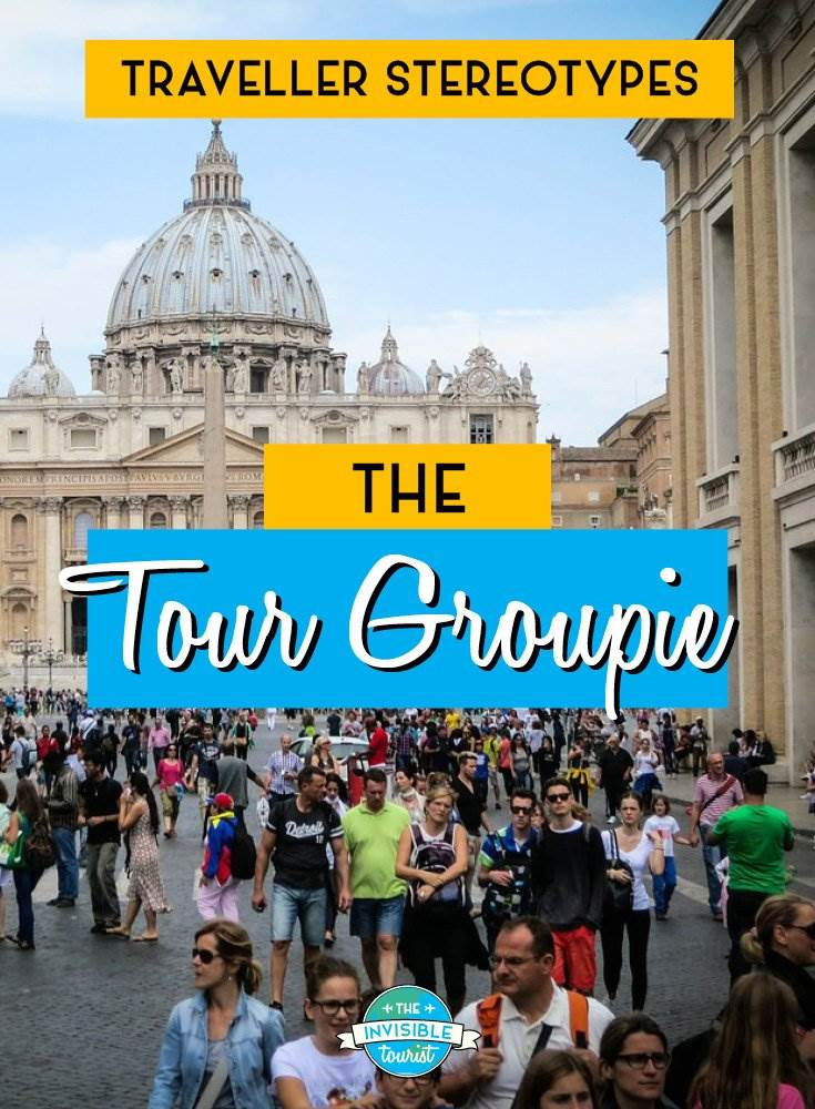 Tour Groupie - Traveller Stereotypes: What's an Invisible Tourist? | The Invisible Tourist