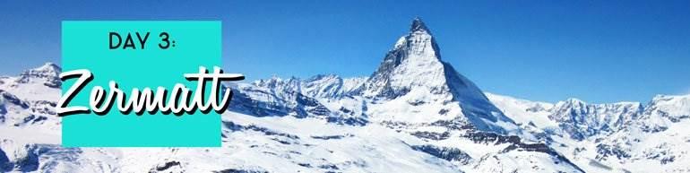 Day 3: Zermatt